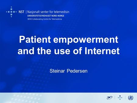 Patient empowerment and the use of Internet Steinar Pedersen.