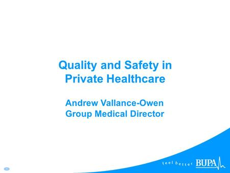 1 Quality and Safety in Private Healthcare Andrew Vallance-Owen Group Medical Director.