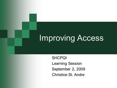 Improving Access SHCPQI Learning Session September 2, 2009 Christine St. Andre.