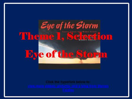 Theme 1, Selection Eye of the Storm Click the hyperlink below to: view more videos, pictures, and a blog from Warren Faidley.