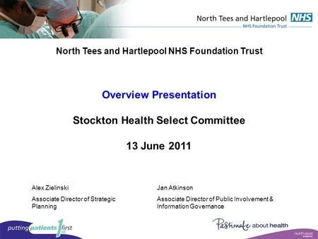 North Tees and Hartlepool NHS Foundation Trust Overview Presentation Stockton Health Select Committee 13 June 2011 Alex Zielinski Associate Director of.
