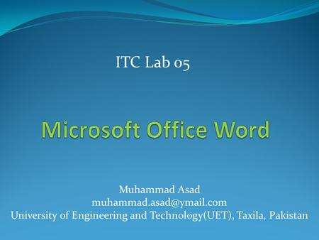 Muhammad Asad University of Engineering and Technology(UET), Taxila, Pakistan ITC Lab 05.