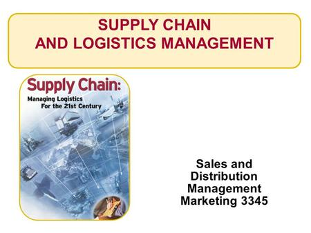 SUPPLY CHAIN AND LOGISTICS MANAGEMENT Sales and Distribution Management Marketing 3345.