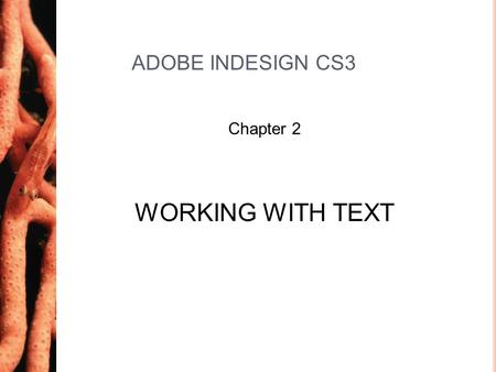 ADOBE INDESIGN CS3 Chapter 2 WORKING WITH TEXT.