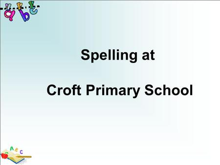 Spelling at Croft Primary School. Spelling is all around us! Mouk.