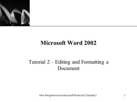XP New Perspectives on Microsoft Word 2002 Tutorial 21 Microsoft Word 2002 Tutorial 2 – Editing and Formatting a Document.
