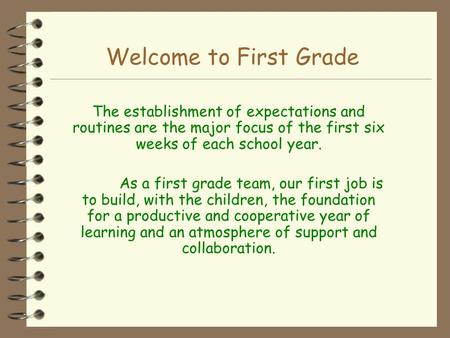 Welcome to First Grade The establishment of expectations and routines are the major focus of the first six weeks of each school year. As a first grade.