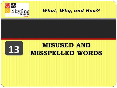MISUSED AND MISSPELLED WORDS What, Why, and How? 13.