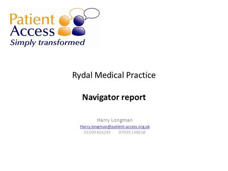 Rydal Medical Practice Navigator report Harry Longman 01509 816293 07939 148618.