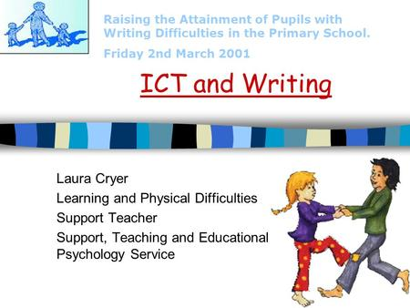 ICT and Writing Laura Cryer Learning and Physical Difficulties
