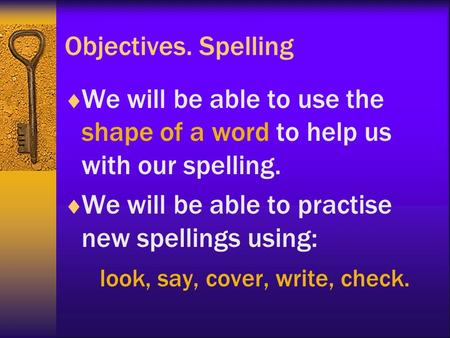 Objectives. Spelling  We will be able to use the shape of a word to help us with our spelling.  We will be able to practise new spellings using: look,