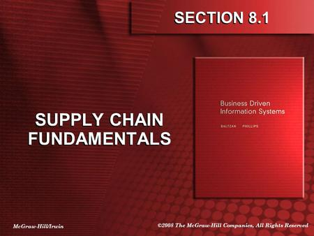 McGraw-Hill/Irwin ©2008 The McGraw-Hill Companies, All Rights Reserved SECTION 8.1 SUPPLY CHAIN FUNDAMENTALS.