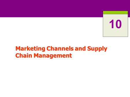 Marketing Channels and Supply Chain Management 10.