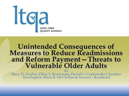 Unintended Consequences of Measures to Reduce Readmissions and Reform Payment—Threats to Vulnerable Older Adults by Mary D. Naylor, Ellen T. Kurtzman,