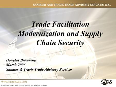 SANDLER AND TRAVIS TRADE ADVISORY SERVICES, INC. © Sandler & Travis Trade Advisory Services, Inc. All Rights Reserved WWW.STRTRADE.COM Trade Facilitation.