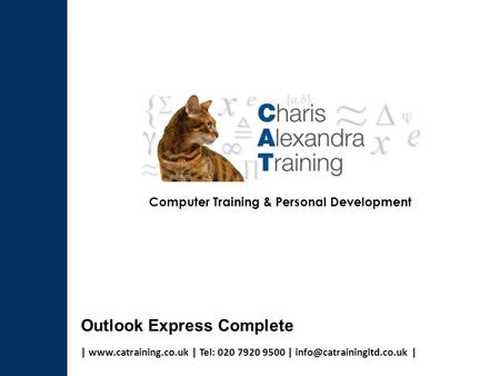 |  | Tel: 020 7920 9500 | | Computer Training & Personal Development Outlook Express Complete.