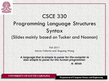 UNIVERSITY OF SOUTH CAROLINA Department of Computer Science and Engineering CSCE 330 Programming Language Structures Syntax (Slides mainly based on Tucker.