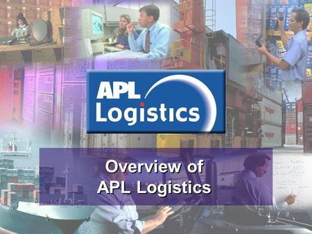 Overview of APL Logistics. Supply Chain Management Container Shipping Chartering & Enterprise Our Heritage Founded in 1968 Largest shipping company listed.