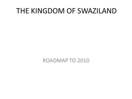 THE KINGDOM OF SWAZILAND ROADMAP TO 2010. SUMMARY OF RESOURCES Government (IRS,ACTs) Global Fund R8 (LLIN and other supporting interventions) $5.05m (1.
