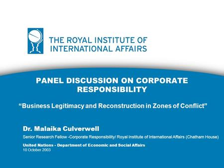 "PANEL DISCUSSION ON CORPORATE RESPONSIBILITY ""Business Legitimacy and Reconstruction in Zones of Conflict"" Dr. Malaika Culverwell Senior Research Fellow."