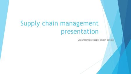 Supply chain <strong>management</strong> presentation Organization supply chain design.