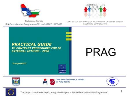 1 Bulgaria – Serbia IPA Cross-border Programme CCI No 2007CB16IPO006 CENTRE FOR EXCHANGE OF INFORMATION ON CROSS-BORDER ECONOMIC COOPERATION The project.