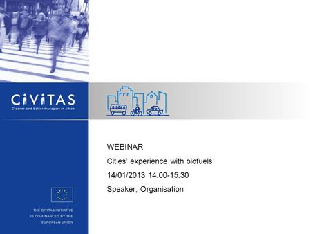 WEBINAR Cities' experience with biofuels 14/01/2013 14.00-15.30 Speaker, Organisation.