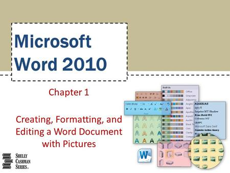 Microsoft Word 2010 Chapter 1 Creating, Formatting, and Editing a Word Document with Pictures.