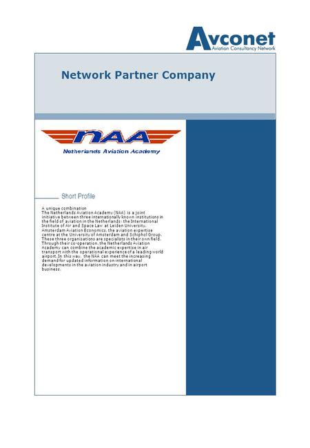 Short Profile Network Partner Company A unique combination The Netherlands Aviation Academy (NAA) is a joint initiative between three internationally known.