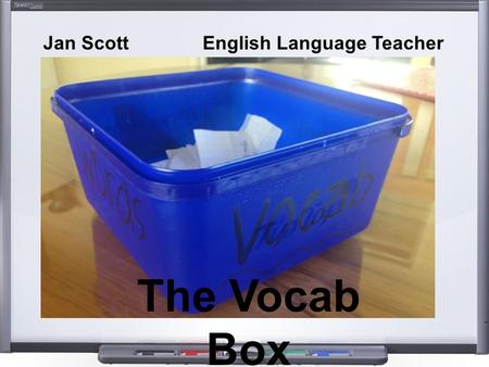 Jan Scott English Language Teacher The Vocab Box.