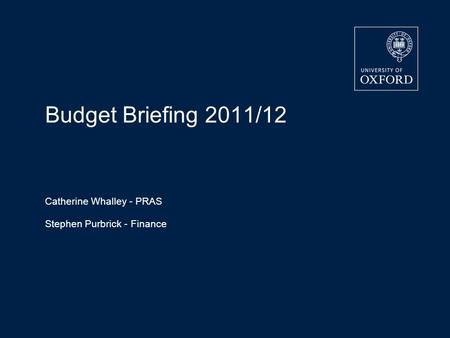 Budget Briefing 2011/12 Catherine Whalley - PRAS Stephen Purbrick - Finance.