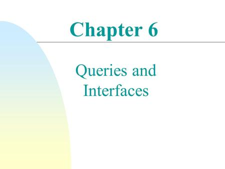 Chapter 6 Queries and Interfaces. Keyword Queries n Simple, natural language queries were designed to enable everyone to search n Current search engines.