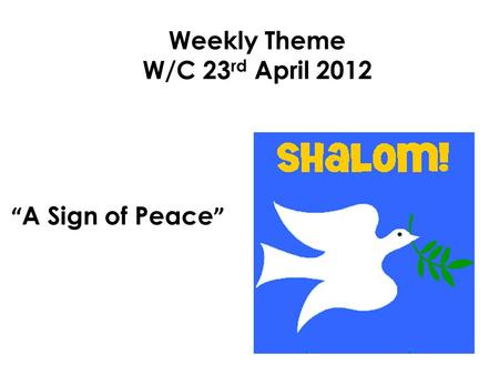 "Weekly Theme W/C 23rd April 2012 ""A Sign of Peace"""