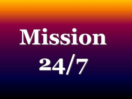 Mission 24/7. Faith in a prayer- hearing God will make a prayer-loving Christian.
