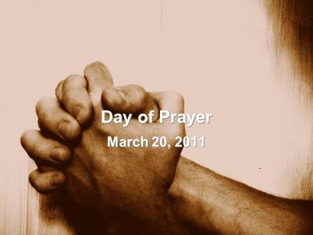 Day of Prayer March 20, 2011. 2 Chronicles 7:14-15 if My people who are called by My name will humble themselves, and pray and seek My face, and turn.