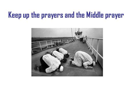 Keep up the prayers and the Middle prayer