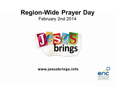 Region-Wide Prayer Day February 2nd 2014. How will we bring Jesus to our Community? This slide is for you to place events, ideas, programme, training.