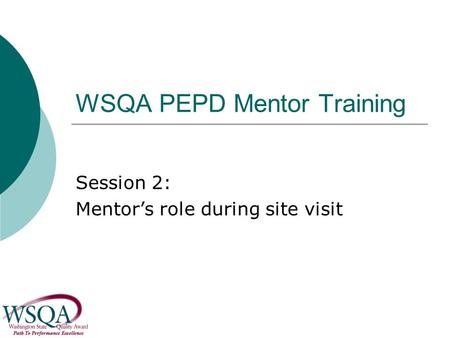 WSQA PEPD Mentor Training Session 2: Mentor's role during site visit.