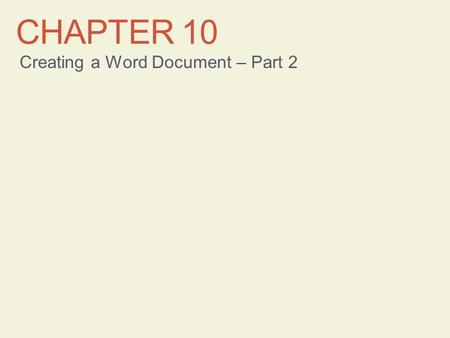 CHAPTER 10 Creating a Word Document – Part 2. Learning Objectives Format paragraphs Copy formats Find and replace text Check spelling and grammar Preview.