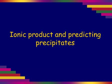 Ionic product and predicting precipitates. What is the solubility of Pb(OH) 2 in 0.15 mol L –1 KOH? K s (Pb(OH) 2 ) = 6 × 10 –16. 1 Write the equilibrium.