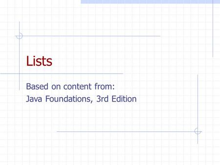 Lists Based on content from: Java Foundations, 3rd Edition.