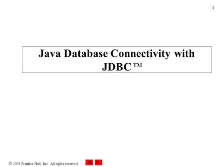 2003 Prentice Hall, Inc. All rights reserved. 1 Java Database Connectivity with JDBC TM.