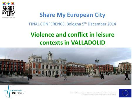 With the financial support of the Prevention of and Fight Crime Programme European Commission-Directorate General Home Affairs Share My European City FINAL.