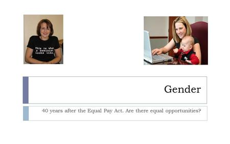 Gender 40 years after the Equal Pay Act. Are there equal opportunities?