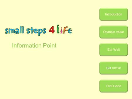 Information Point Introduction Olympic Value Eat Well Get Active Get Active Feel Good.