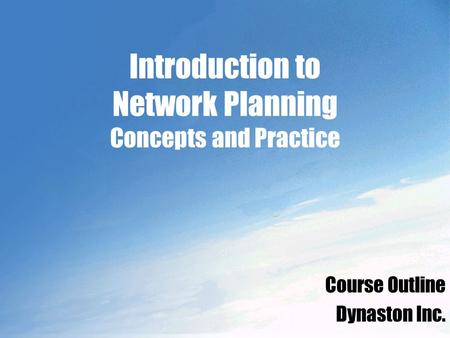 Introduction to Network Planning Concepts and Practice Course Outline Dynaston Inc.