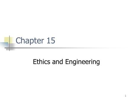 1 Chapter 15 Ethics and Engineering. 2 Lecture Objectives and Activitivies Teach fundamental principles and canons of engineering ethics Clarification.