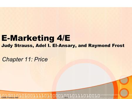 ©2006 Prentice Hall11-1 E-Marketing 4/E Judy Strauss, Adel I. El-Ansary, and Raymond Frost Chapter 11: Price.