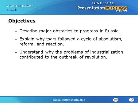 Section 5 Russia: Reform and Reaction Describe major obstacles to progress in Russia. Explain why tsars followed a cycle of absolutism, reform, and reaction.