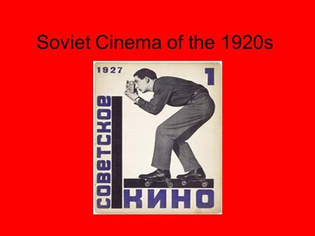 Soviet Cinema of the 1920s. The Basic Context Until 1917, emperors, known as Tsars, had always ruled Russia. However, because he had involved Russia in.